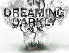 <em>DREAMING DARKLY</em>